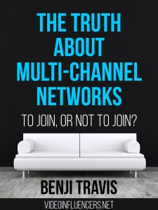 The Truth About Multi-Channel Networks: To Join, Or Not To Join? By Benji Travis